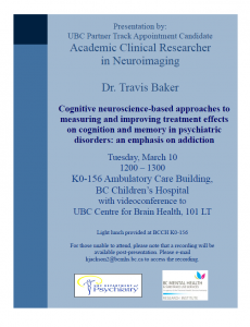 Presentation : Dr. Travis Baker candidate for the position of Academic Clinical Researcher, Neuroimaging, UBC Partner Track Appointment