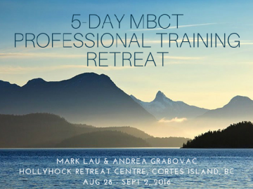 Dr. Andrea Grabovac and Dr. Mark Lau offering 5 day Mindfulness Based Cognitive Therapy professional training/retreat""