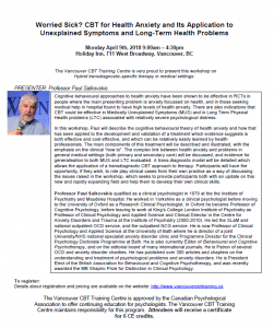 "The Vancouver CBT Training Center is pleased to announce an upcoming workshop by Professor Paul Salkovskis on Monday April 9th ""Worried Sick: CBT for Health Anxiety and Its Application to Unexplained Symptoms and Long Term Problems"