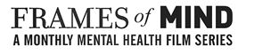 Update and Complimentary Ticket for Frames of Mind Mental Health Film Series
