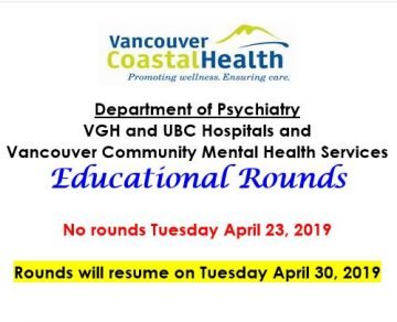 VGH/UBC Psychiatry Educational Rounds – CANCELLED April 23, 2019
