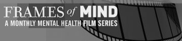 Frames of Mind: Mental Health Film Series – Free Virtual Screening May 14-20 and Webinar on Wed May 20 @ 7:30pm