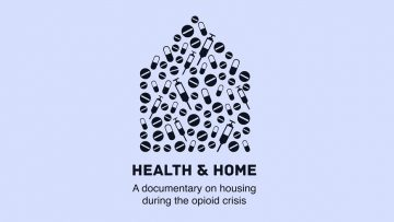 You Are Invited: Premiere of Health & Home, a Documentary On Housing During the Opioid Crisis, July 6, 2020 @ 5:30-6:30