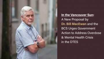 In the Vancouver Sun: A New Proposal by Dr. Bill MacEwan and the BCS Urges Government Action to Address Overdose & Mental Health Crisis in the DTES