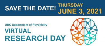 SAVE THE DATE: 2021 UBC Psychiatry Virtual Research Day is on THURSDAY JUNE 3, 2021