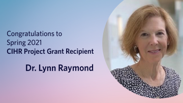 Dr. Lynn Raymond Receives Major CIHR Project Grant in the Spring 2021 Competition